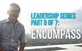 Leadership Series Part 6 of 7: Encompass